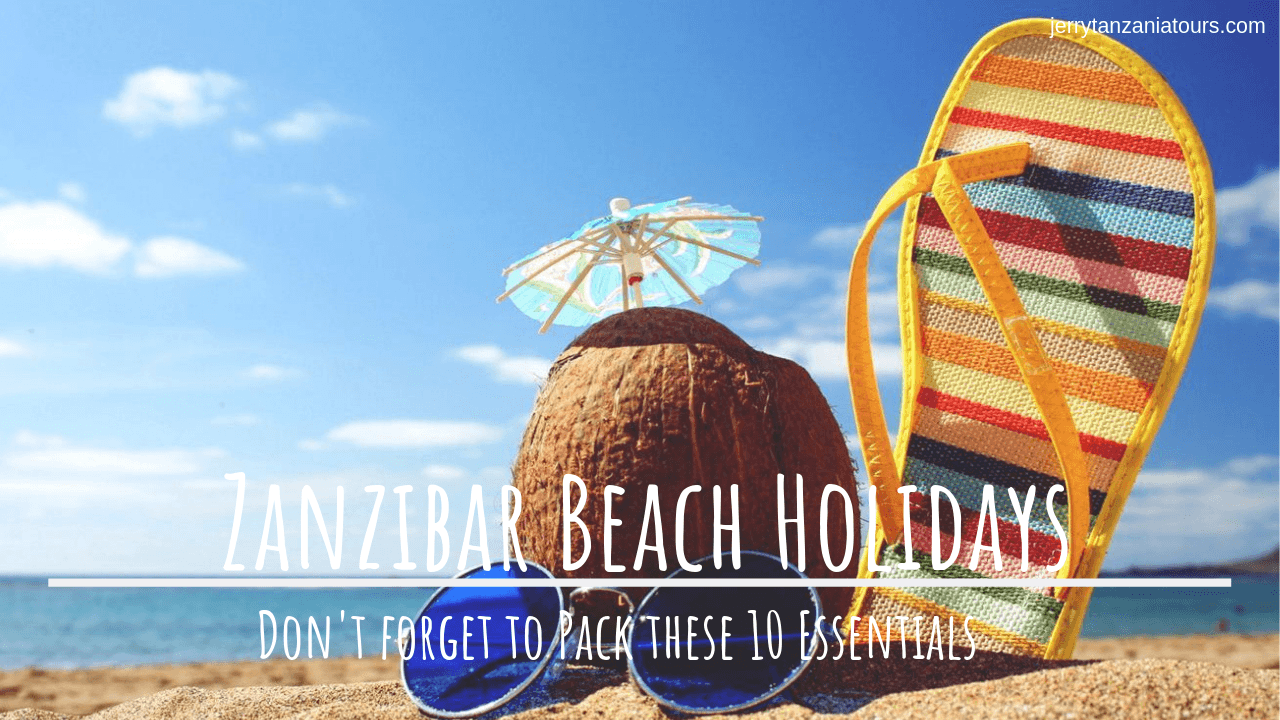 Gearing up for your Zanzibar beach Holidays? Don't forget to pack these top 10 essentials