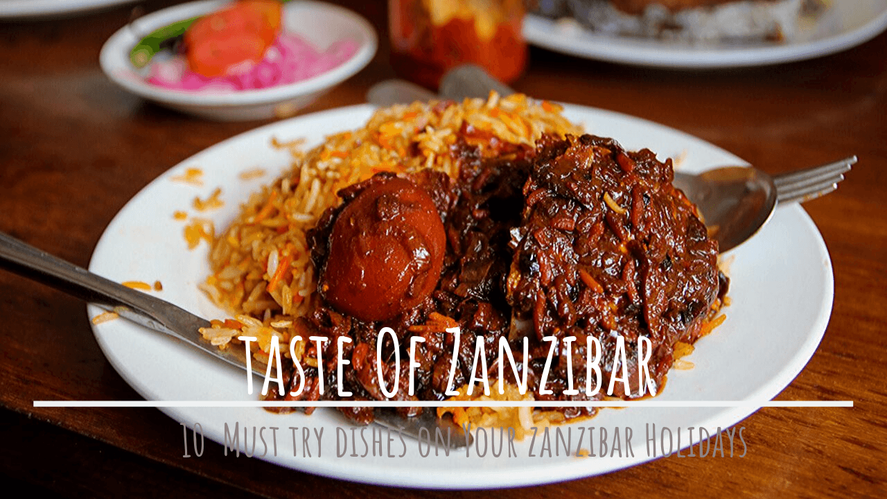 10 Delicious Traditional Food To Fall In Love With, During Zanzibar Beach Holidays