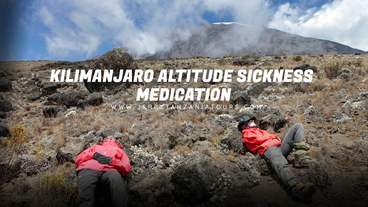 Kilimanjaro Altitude Sickness Medication – Considerations For Successful Climbing Mount Kilimanjaro