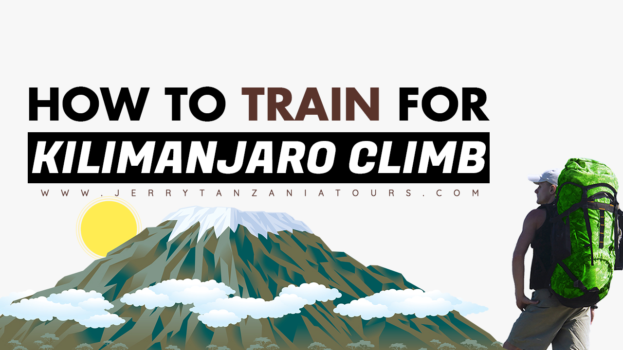 How To Train For Kilimanjaro Climb– Tips For Your Kilimanjaro Training To Reaching The Top
