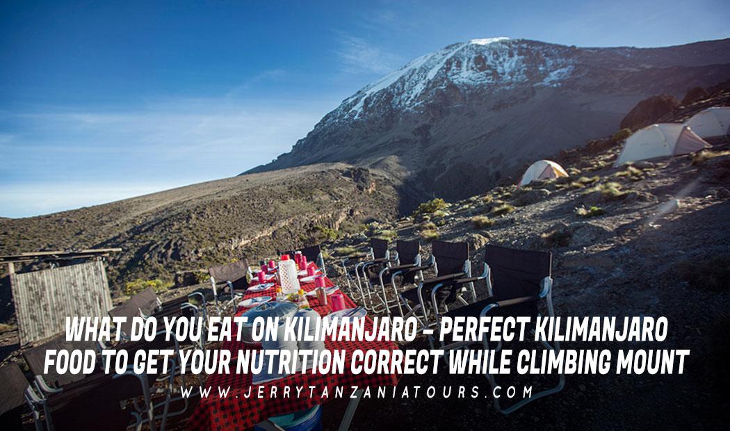 What Do You Eat On Kilimanjaro – Perfect Kilimanjaro Food To Get Your Nutrition Correct While Climbing Mount Kilimanjaro