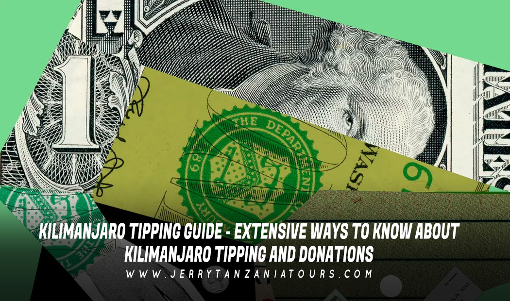 Kilimanjaro Tipping Guide – Extensive Ways To Know About Kilimanjaro Tipping And Donations