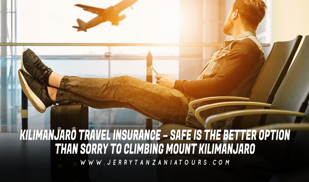 Kilimanjaro Travel Insurance – Safe Is The Better Option Than Sorry To Climbing Mount Kilimanjaro