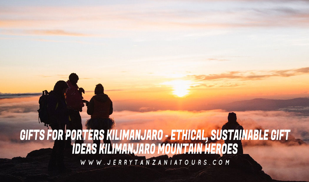 Gifts For Porters Kilimanjaro – Ethical, Sustainable Gift Ideas For Kilimanjaro Mountain Heroes