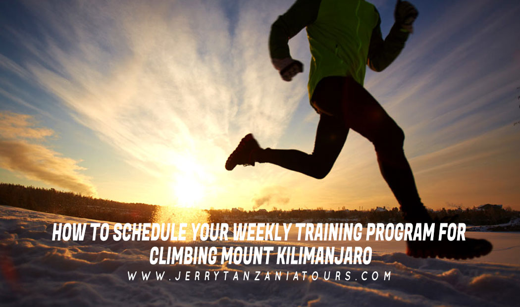 HOW TO SCHEDULE YOUR WEEKLY TRAINING PROGRAM FOR CLIMBING MOUNT KILIMANJARO?
