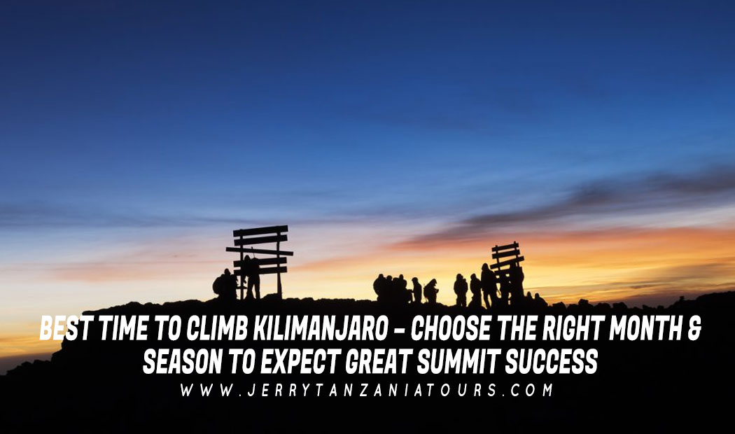 BEST TIME TO CLIMB KILIMANJARO – CHOOSE THE RIGHT MONTH & SEASON TO EXPECT GREAT SUMMIT SUCCESS