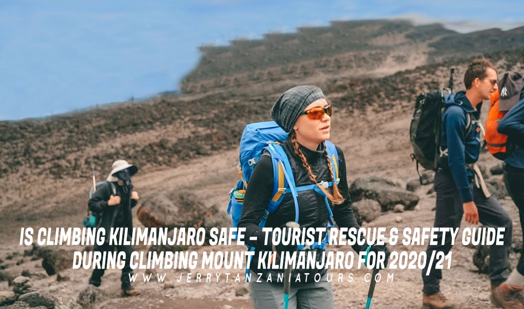 IS CLIMBING KILIMANJARO SAFE – TOURIST RESCUE & SAFETY GUIDE DURING CLIMBING MOUNT KILIMANJARO FOR 2020/21