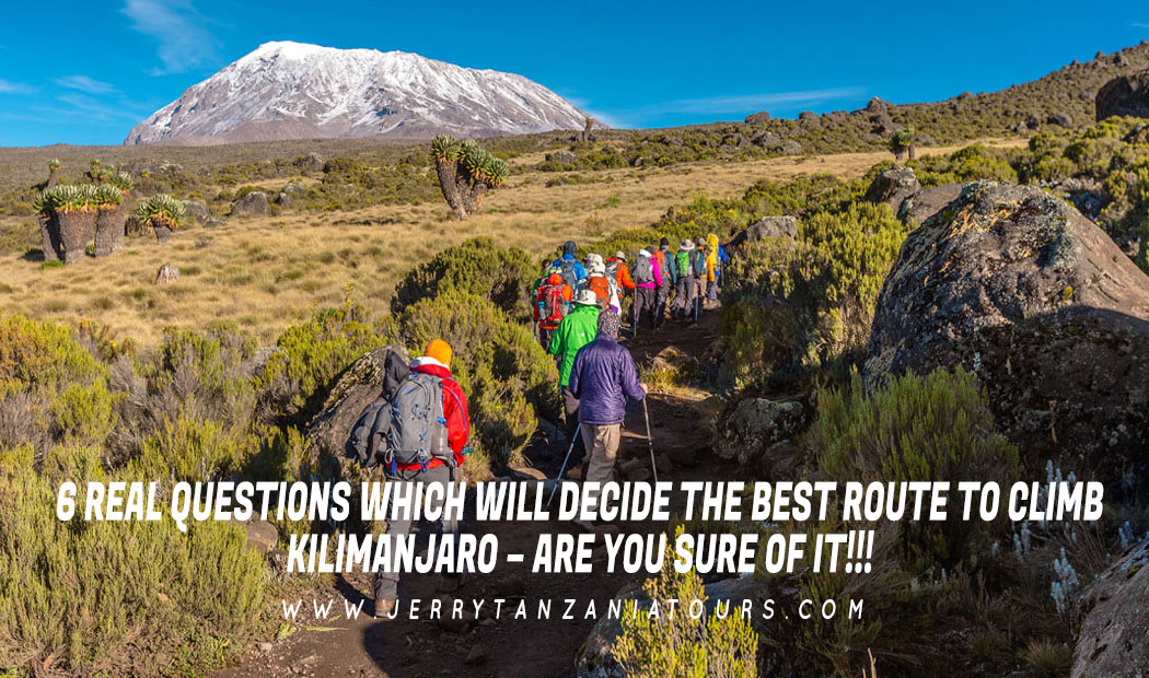 6 Real Questions Which Will Decide The Best Route To Climb Kilimanjaro – Are You Sure Of It!!!