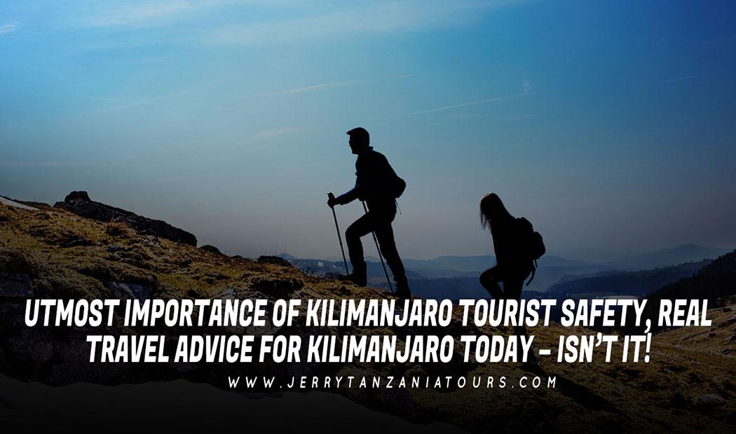 Utmost Importance Of Kilimanjaro Tourist Safety, Real Travel Advice For Kilimanjaro Today – Isn't It!