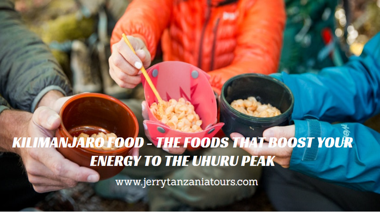 Kilimanjaro Food – What Are The Foods That Boost Your Energy To The Uhuru Peak?