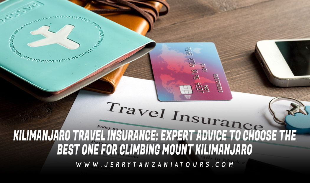 Kilimanjaro Travel Insurance: Expert Advice to Choose the Best One for Climbing Mount Kilimanjaro