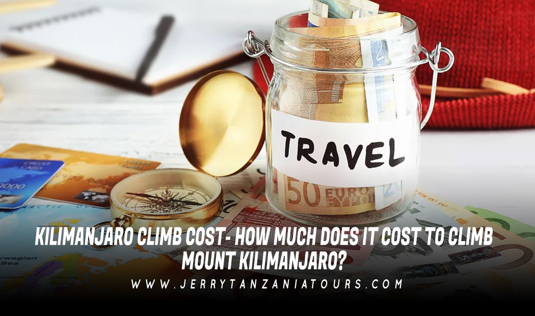 Kilimanjaro Climb Cost- How Much Does It Cost to Climb Mount Kilimanjaro?