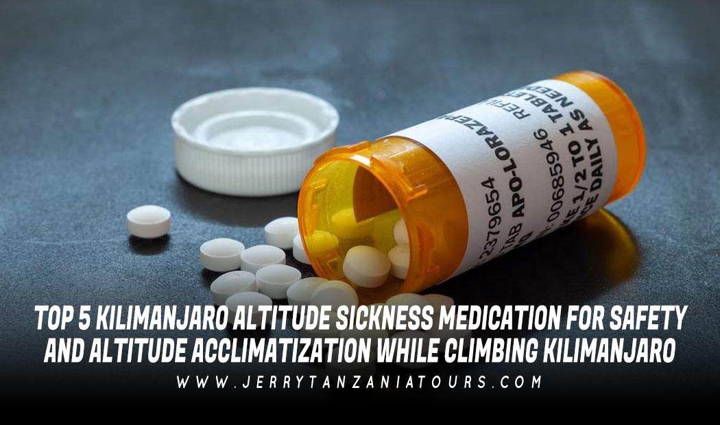 Top 5 Kilimanjaro Altitude Sickness Medication For Safety and Altitude Acclimatization While Climbing Kilimanjaro