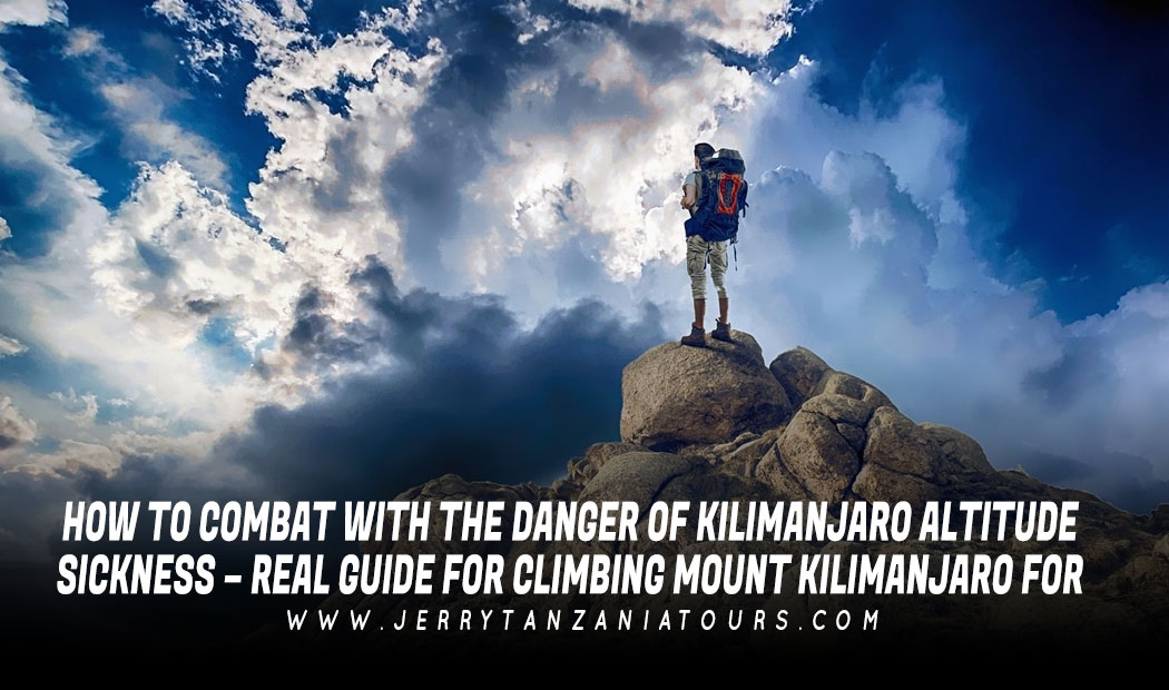 How To Combat With The Danger Of Kilimanjaro Altitude Sickness – Real Guide For Climbing Mount Kilimanjaro For Beginners