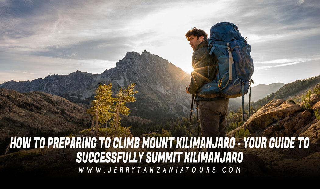 How to Prepare For Climb Mount Kilimanjaro – Your Guide to Successful Kilimanjaro Climb