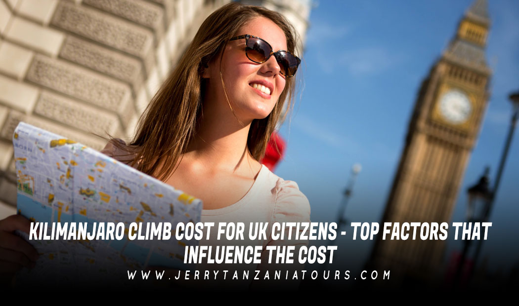 KILIMANJARO CLIMB COST FOR UK CITIZENS – TOP FACTORS THAT INFLUENCE THE COST