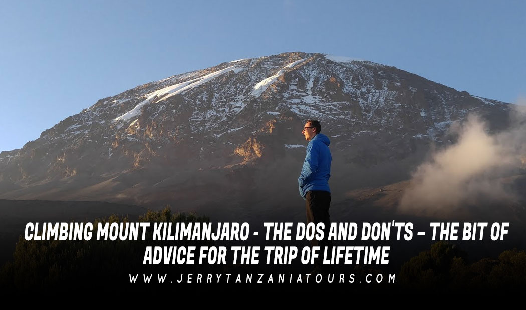 Climbing Mount Kilimanjaro – The Dos And Don'ts – The Bit Of Advice For The Trip Of Lifetime