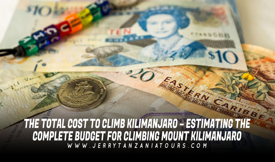 The Total Cost To Climb Kilimanjaro – Estimating The Complete Budget For Climbing Mount Kilimanjaro
