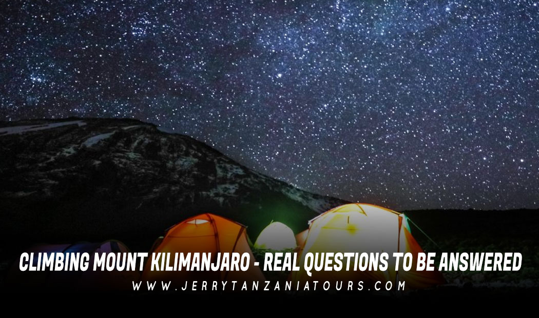 CLIMBING MOUNT KILIMANJARO – REAL QUESTIONS TO BE ANSWERED