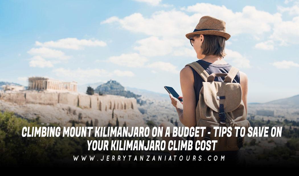 CLIMBING MOUNT KILIMANJARO ON A BUDGET – TIPS TO SAVE ON YOUR KILIMANJARO CLIMB COST