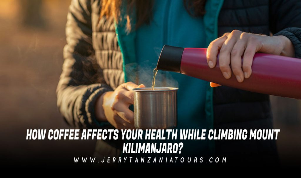 HOW-COFFEE-AFFECTS-YOUR-HEALTH-WHILE-CLIMBING-MOUNT-KILIMANJARO