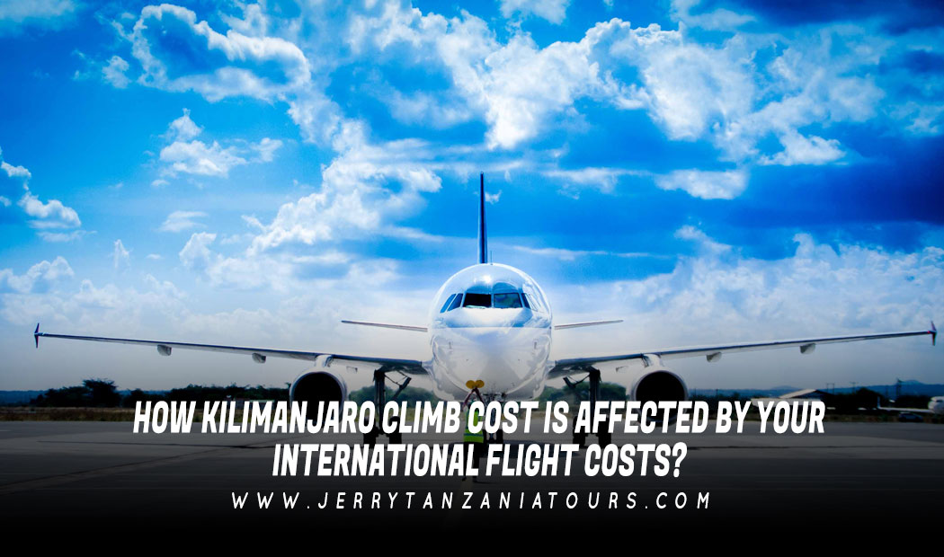 How Kilimanjaro Climb Cost Is Affected By Your International Flight Costs?