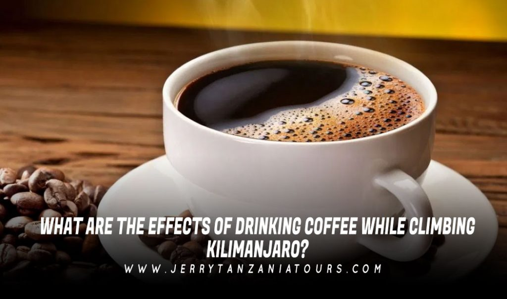 WHAT-ARE-THE-EFFECTS-OF-DRINKING-COFFEE-WHILE-CLIMBING-KILIMANJARO