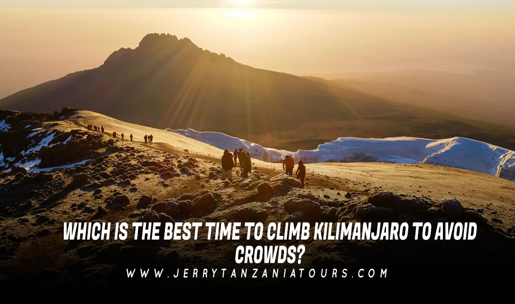 Which Is The Best Time To Climb Kilimanjaro To Avoid Crowds?