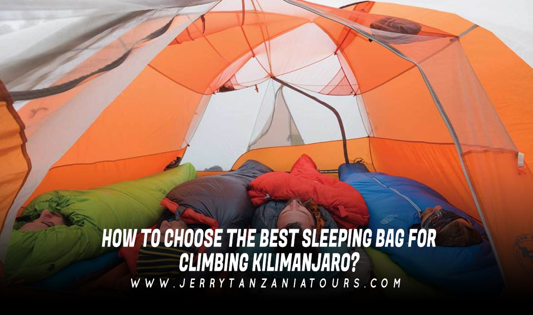 How To Choose The Best Sleeping Bag For Climbing Kilimanjaro?