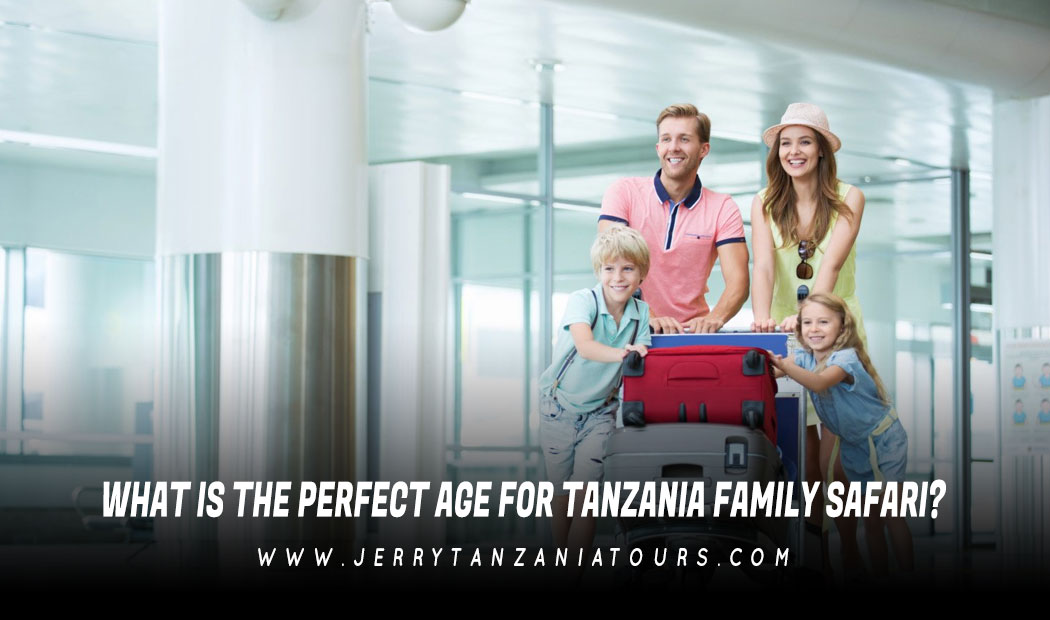 What Is The Perfect Age For Tanzania Family Safari?