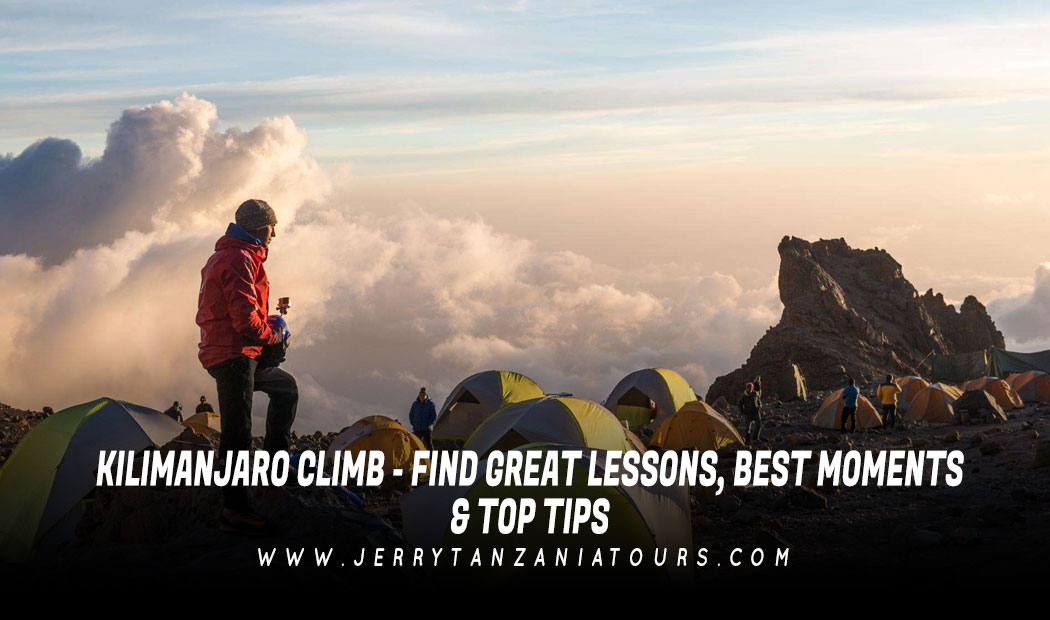 KILIMANJARO CLIMB – FIND GREAT LESSONS, BEST MOMENTS & TOP TIPS