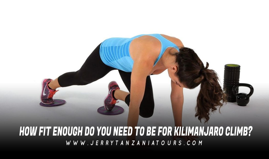 HOW FIT ENOUGH DO YOU NEED TO BE FOR KILIMANJARO CLIMB?