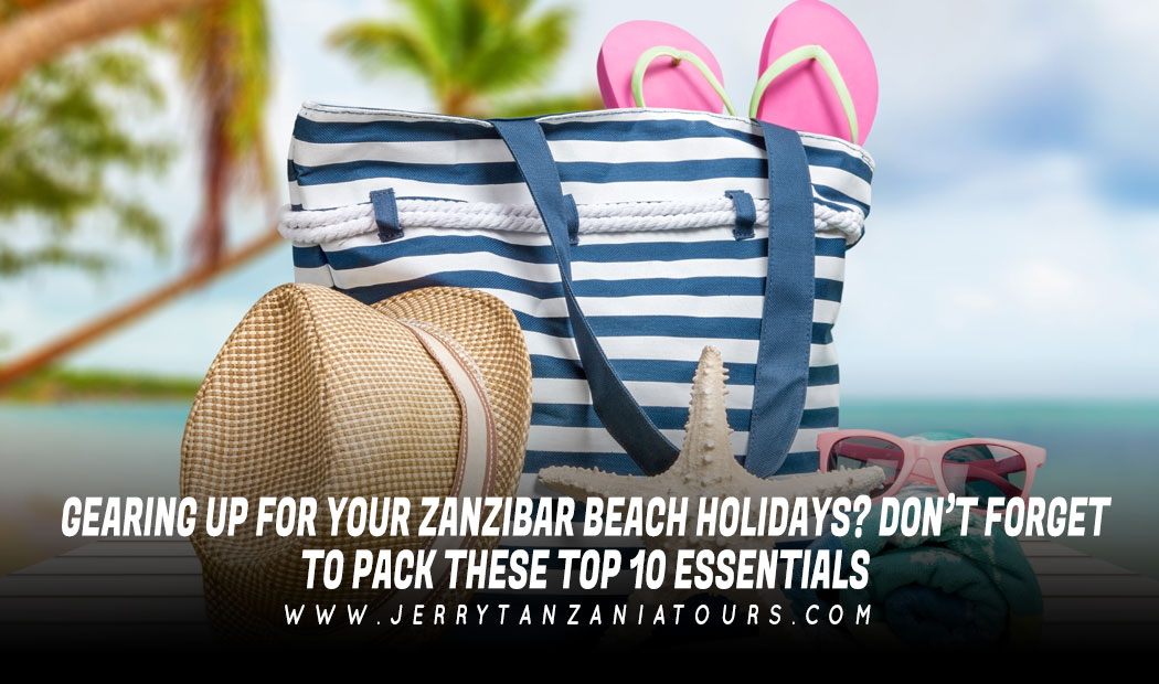 Gearing up for your Zanzibar beach Holidays? Don't forget to pack these top 10 essentials!