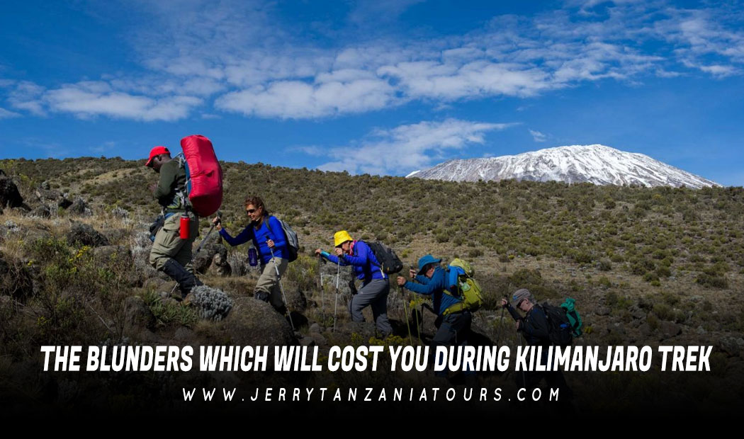 The Blunders Which Will Cost You During Kilimanjaro Trek