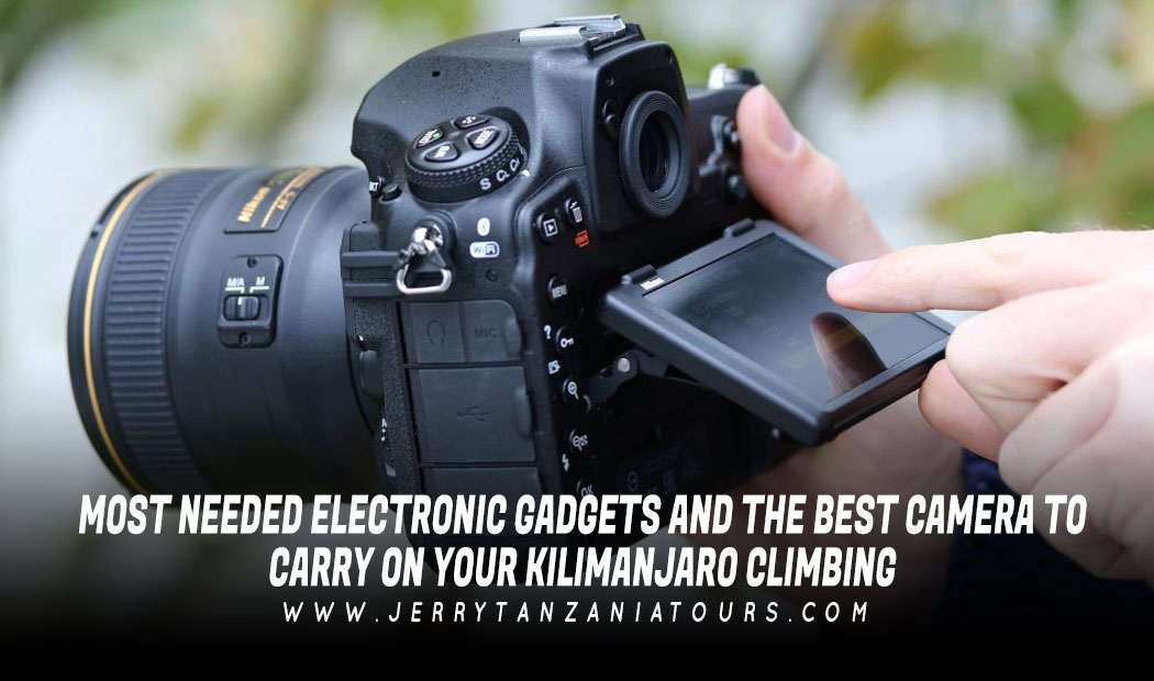 Most Needed Electronic Gadgets And The Best Camera To Carry On Your Kilimanjaro Climbing!
