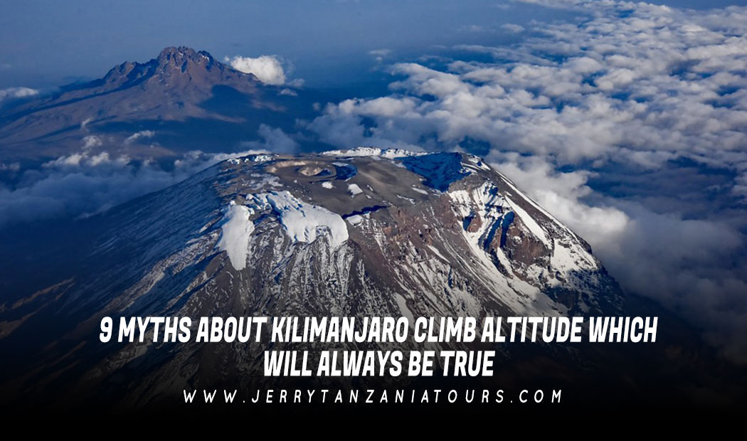 9 MYTHS ABOUT KILIMANJARO CLIMB ALTITUDE WHICH WILL ALWAYS BE TRUE