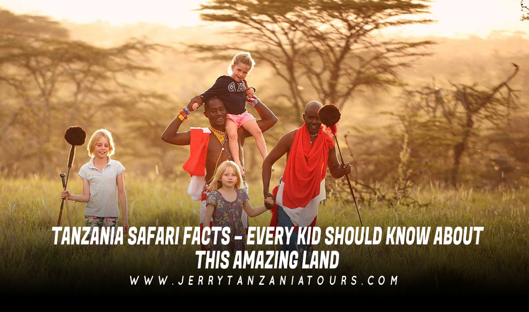 Tanzania Safari Facts – Every Kid Should Know About This Amazing Land.