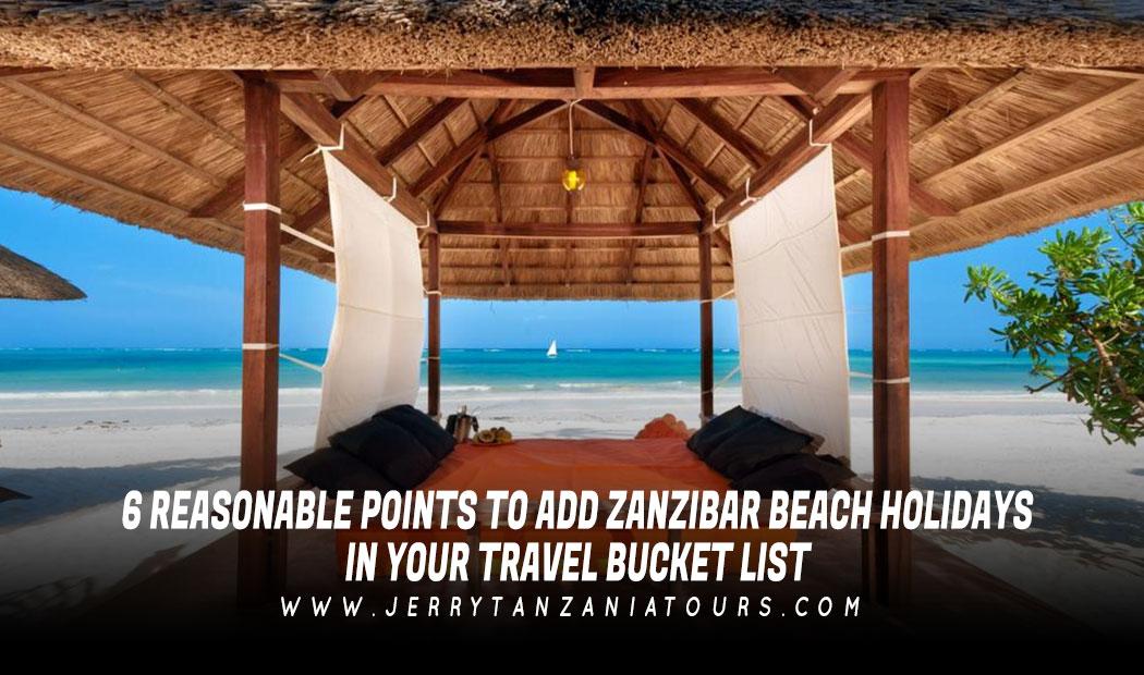 6 Reasonable Points To Add Zanzibar Beach Holidays In Your Travel Bucket List