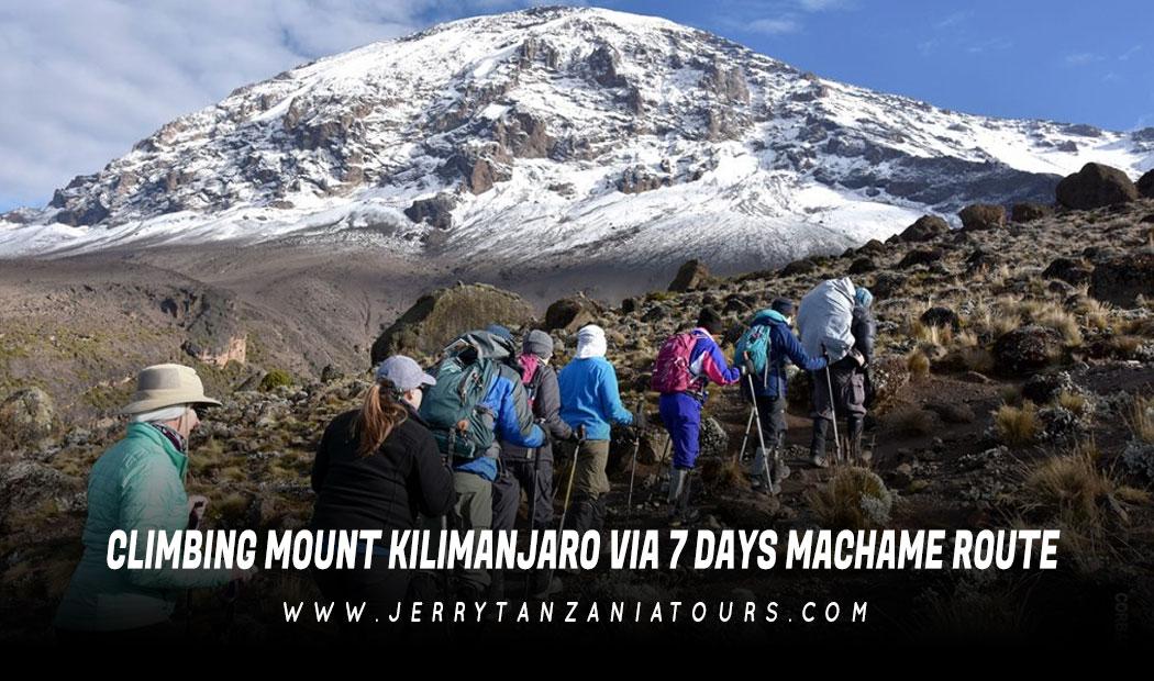 CLIMBING MOUNT KILIMANJARO VIA 7 DAYS MACHAME ROUTE