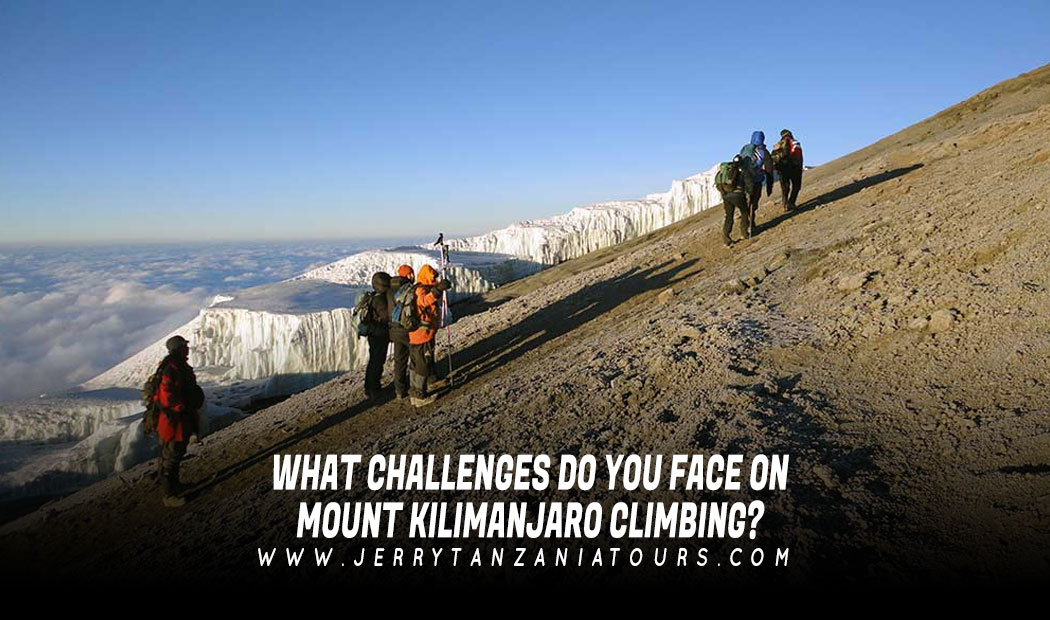 What Challenges Do You Face On Mount Kilimanjaro Climbing?