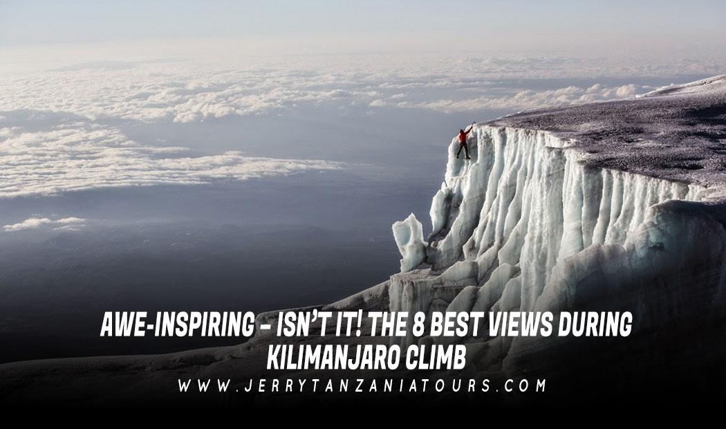 AWE-INSPIRING – ISN'T IT! THE 8 BEST VIEWS DURING KILIMANJARO CLIMB