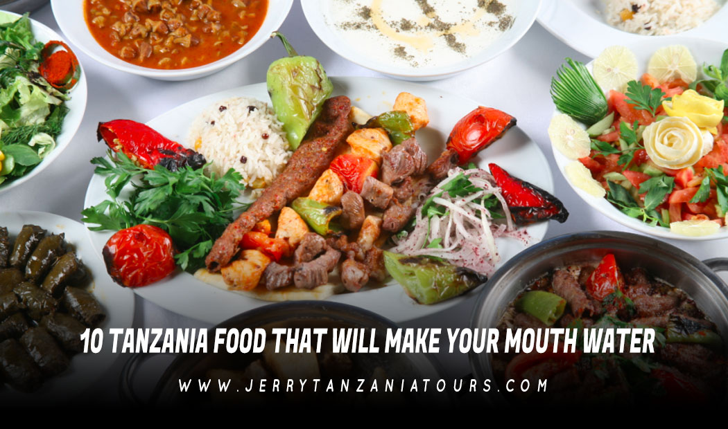 10 TANZANIA FOOD THAT WILL MAKE YOUR MOUTH WATER