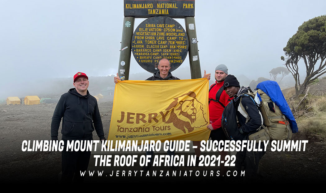 Climbing Mount Kilimanjaro Guide – Successfully Summit The Roof Of Africa In 2021-22
